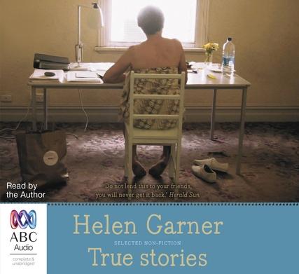 True stories / Helen Garner